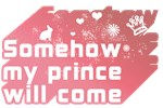 Somehow my prince will come