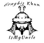 Genghis Khan is my Uncle