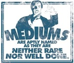Mediums Are Aptly Named