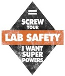Screw Your Lab Safety. I Want Super Powers!