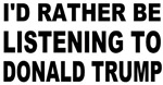 Trump I'd rather be listening