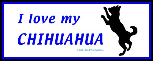 I LOVE MY DOG - CHIHUAHUA
