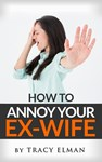 How To Annoy You Ex-Wife