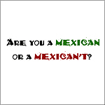 Mexican/Mexican't