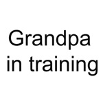Grandpa in training