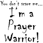 You don't scare me...Prayer Warrior