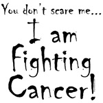 You don't scare me...Fighting Cancer