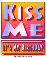 Kiss Me - It's My Birthday.