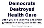 Democrats Destroyed Health Care