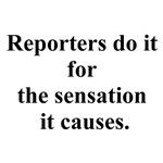 reporters do it