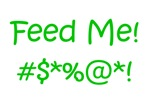 'Feed Me!' (green letters)