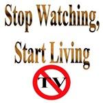 Stop Watching, Start Living