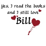 Yes, I read the books and I still love Bill