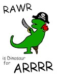 RAWR is Dinosaur for ARRR (Pirate Dinosaur)