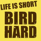 Life is Short Bird Hard