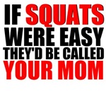 If squats were easy they'd be called your mom