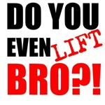 Do You Even Lift Bro?!