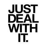 Just Deal with it T-shirts
