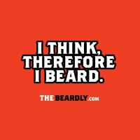 I THINK, THEREFORE I BEARD.