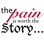 The Pain is Worth the Story