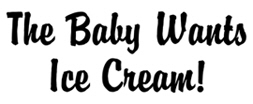 The Baby Wants Ice Cream t-shirt