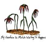 My Garden Is Mulch Waiting To Happen