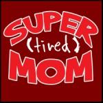 Super Tired Mom