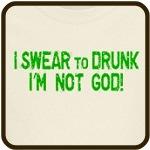 I SWEAR to DRUNK I'm NOT God!