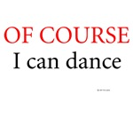 OF COURSE I can dance