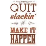 Quit Slackin' & Make it Happen