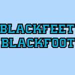 Blackfeet and Blackfoot