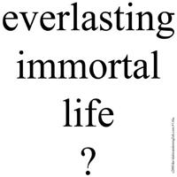 116.everlasting immortal life..?