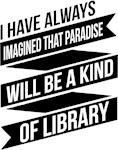 I've Always Imagines Paradise To Be a Kind of Libr