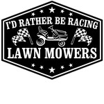 I'd Rather Be Racing Lawn Mowers
