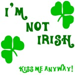I'm Not Irish.. Kiss Me Anyway!