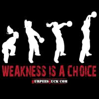 WEAKNESS IS A CHOICE