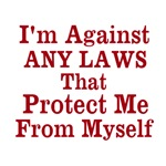 I'm Against ANY Laws That Protect Me From Myself