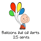 Balloons full of farts..