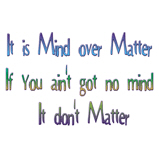It is mind over matter,