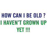 How can I be old? ..
