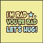 I'm Rad, You're Rad, Let's Hug!