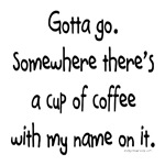 Cup of coffee with my name on it