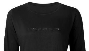 I watch you when you sleep.