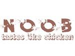 Noob Tastes like Chicken Shirts