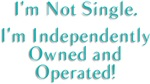 I'm Not Single, I'm Independently Owned and Operat