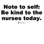 Be kind to the nurses today