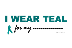 I Wear Teal For My......2