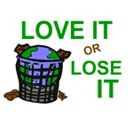 Love It OR Lose It 2 Earth Awareness Gifts