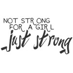 Not strong for a girl. Just strong.