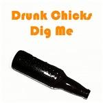 Drunk Chicks Dig Me